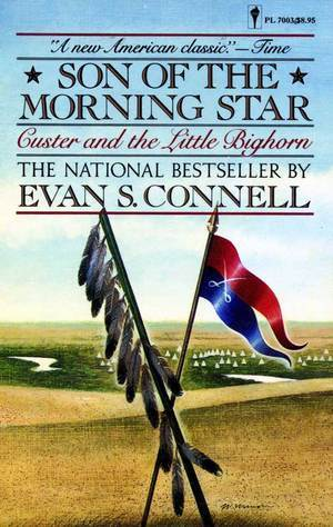 son of the morning star The paperback of the son of the morning star: custer and the little bighorn by evan s connell at barnes & noble free shipping on $25 or more.