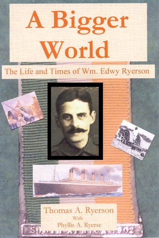 A Bigger World: The life and times of Wm. Edwy Ryerson