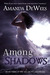 Among the Shadows by Amanda DeWees