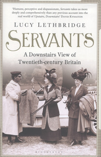 Servants: A Downstairs View of Twentieth-Century Britain