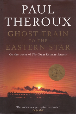 Ghost Train to the Eastern Star: On the tracks of The Great Railway Bazaar