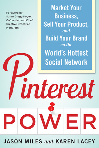 Pinterest Power: Market Your Business, Sell Your Product, and Build Your Brand on the Worlds Hottest Social Network