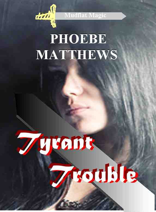 Tyrant Trouble by Phoebe Matthews