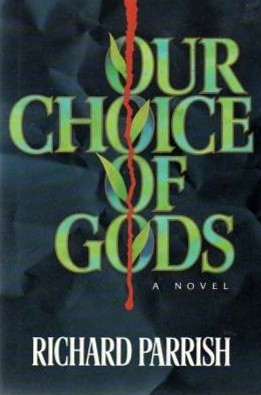 Our Choice of Gods by Richard  Parrish