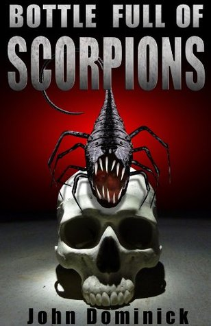 Bottle Full of Scorpions by John Dominick