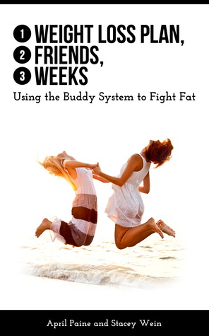 1 Weight Loss Plan, 2 Friends, 3 Weeks by April Paine