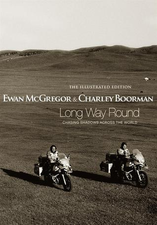 Long Way Round: The Illustrated Edition: Chasing Shadows Across the World