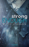Strong Enough by Alexis Alexander
