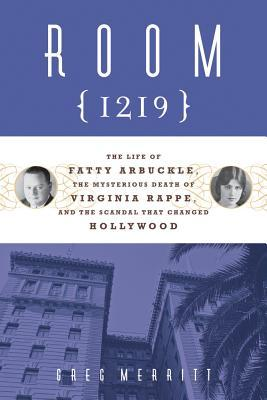 Download free Room 1219: The Life of Fatty Arbuckle, the Mysterious Death of Virginia Rappe, and the Scandal That Changed Hollywood by Greg Merritt PDF