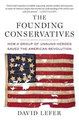 The Founding Conservatives: How a Group of Unsung Heroes Saved the American Revolution