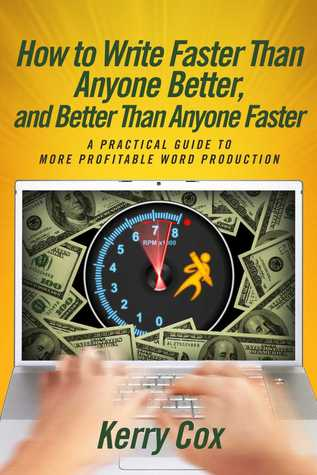 How to Write Faster Than Anyone Better, and Better Than Anyon... by Kerry   Cox