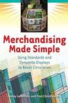 Merchandising Made Simple: Using Standards and Dynamite Displays to Boost Circulation: Using Standards and Dynamite Displays to Boost Circulation