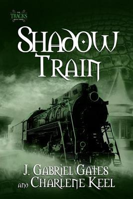 Shadow Train by J. Gabriel Gates