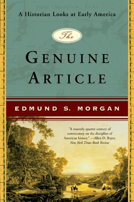Download free The Genuine Article: A Historian Looks at Early America by Edmund S. Morgan PDF