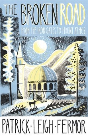 Download free The Broken Road: Travels from Bulgaria to Mount Athos (Trilogy #3) ePub by Patrick Leigh Fermor