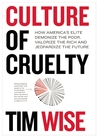Culture of Cruelty: How America's Elite Demonize the Poor, Valorize the Rich and Jeopardize the Future