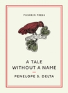 A Tale Without a Name by Penelope S. Delta