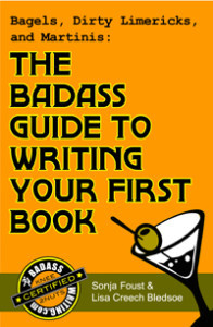 Bagels, Dirty Limericks, and Martinis: The Badass Guide to Writing Your First Book (Badass Writing, #1)