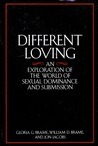 Different Loving: An Exploration of the World of Sexual Dominance and Submission