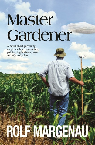 Master Gardener - A novel about gardening, agribusiness, poli... by Rolf Margenau