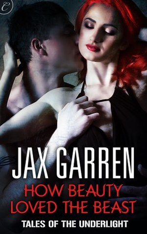 Review: How Beauty Loved the Beast by Jax Garren (Tales of the Underlight #3)