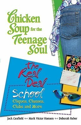 Chicken Soup For The Teenage Souls: The Real Deal: School, Cliques, Classes, Clubs, And More