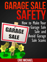 Garage Sale Safety: How to Make Your Garage Sale Safe and Avoid Garage Sale Scams (Almost Free Money, volume 3)