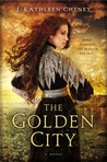 The Golden City (The Golden City, #1) by J. Kathleen Cheney