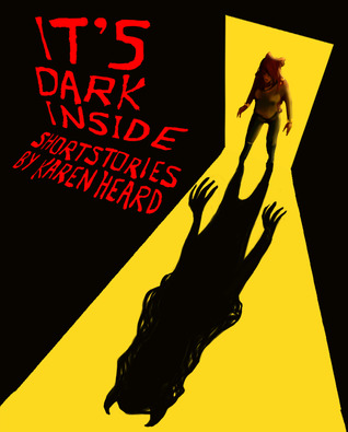 It's Dark Inside by Karen Heard
