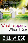 What Happens When I Die?: True Stories of the Afterlife and What They Tell Us About Eternity