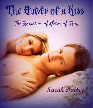 The Quiver of a Kiss: The Seduction of Helen of Troy