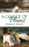 A Change of Plans by Donna K. Weaver