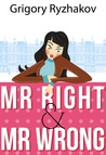 Mr Right and Mr Wrong (a romantic comedy)