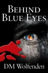 Behind Blue Eyes Book One by D.M. Wolfenden