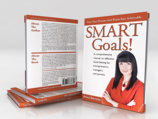 Turn Your Dreams And Wants Into Achievable SMART Goals! by Anna   Stevens