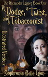 Illustrated Dodge a Twist and a Tobacconist by Sophronia Belle Lyon