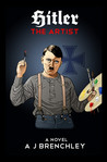 Hitler The Artist by A.J. Brenchley