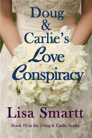 Doug and Carlie's Love Conspiracy by Lisa Smartt