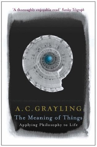 The Meaning of Things by Anthony C. Grayling
