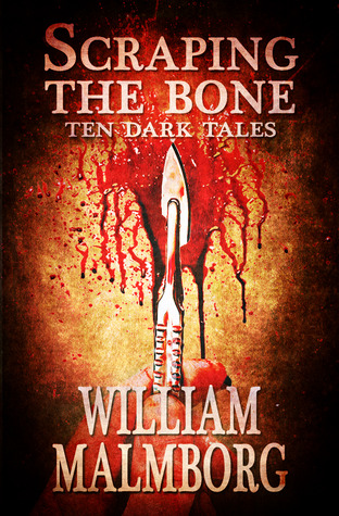 Scraping the Bone by William Malmborg