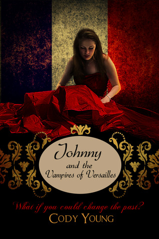 Johnny and the Vampires of Versailles by Cody Young