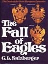 The Fall of Eagles: The Death of the Great European Dynasties