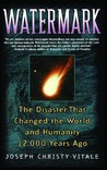 Watermark: The Disaster That Changed the World and Humanity 12,000 Years Ago