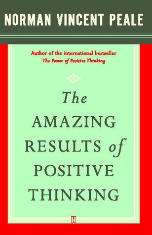 The Amazing Results of Positive Thinking by Norman Vincent Peale