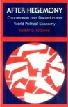 After Hegemony: Cooperation and Discord in the World Political Economy