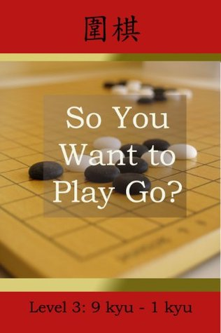 So You Want to Play Go? Level 3