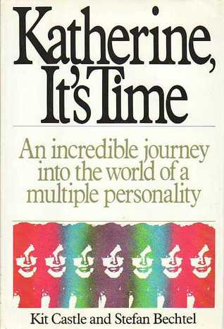 Katherine, It's Time: The Incredible Journey into the World of a Multiple Personality