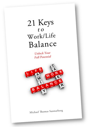21 Keys to Work/Life Balance by Michael Thomas Sunnarborg