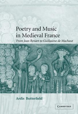 Poetry And Music In Medieval France by Ardis Butterfield