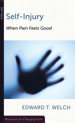 Self-Injury: When Pain Feels Good (Resources for Changing Lives) (Resources for Changing Lives) (Resources for Changing Lives)